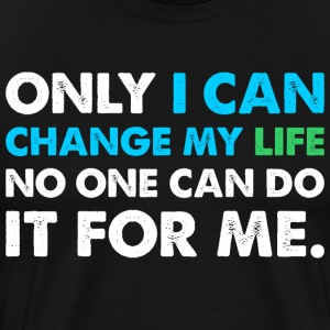 Only I Can Change My Life T-Shirts - Men's Premium T-Shirt