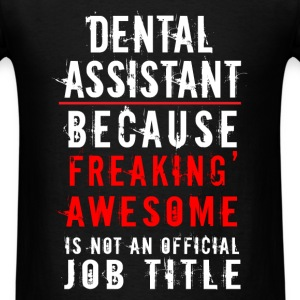 Dental Assistant - Dental Assistant - Because frea T-Shirts - Men's T-Shirt