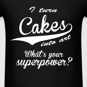 Baking - I turn cakes into art. What's yoursuperp  - Men's T-Shirt