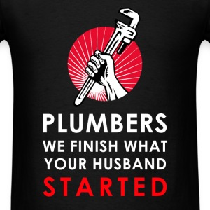 Plumbers - Plumbers - We finish what your husband  - Men's T-Shirt