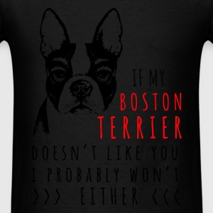 Boston Terrier - If my Boston Terrier doesn't like - Men's T-Shirt