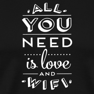 All You Need Is Love And WIfi - Men's Premium T-Shirt