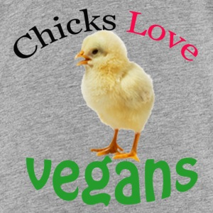CHICKS LOVE VEGANS - Toddler Premium T-Shirt