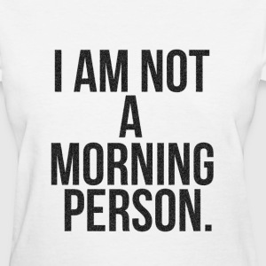 I AM NOT A MORNING PERSON CRYSTALLIZED T-Shirts - Women's T-Shirt