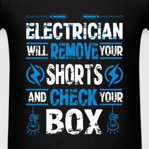Electrician - Electrician  will remove your shorts - Men's T-Shirt
