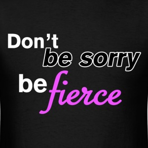 Don't be sorry be fierce - Men's T-Shirt