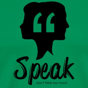 Speak - Don't Think Too Much - Men's Premium T-Shirt