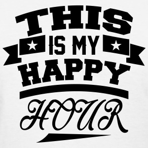 This  Is My Happy Hour T-Shirts - Women's T-Shirt