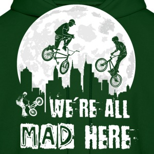BMX We Are All Mad Here Hoodies - Men's Hoodie