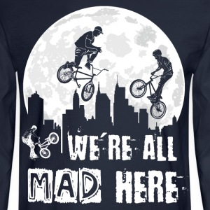 BMX We Are All Mad Here Long Sleeve Shirts - Men's Long Sleeve T-Shirt