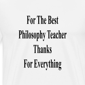 for_the_best_philosophy_teacher_thanks_f T-Shirts - Men's Premium T-Shirt