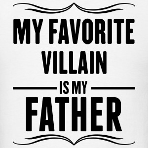 My Favorite Villain Is My Father T-Shirts - Men's T-Shirt