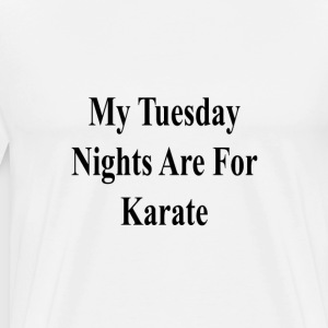 my_tuesday_nights_are_for_karate T-Shirts - Men's Premium T-Shirt