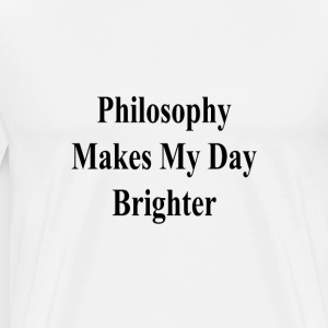 philosophy_makes_my_day_brighter_ T-Shirts - Men's Premium T-Shirt