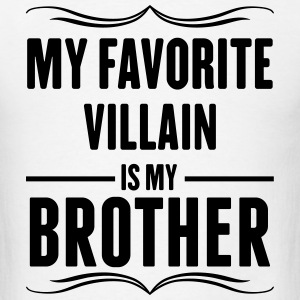 My Favorite Villain Is My Brother T-Shirts - Men's T-Shirt