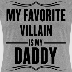 My Favorite Villain Is My Daddy T-Shirts - Women's Premium T-Shirt