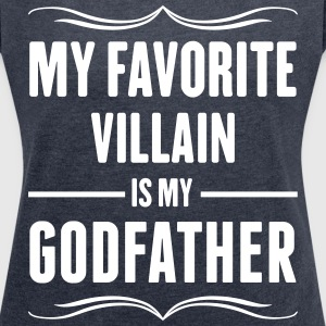 My Favorite Villain Is My Godfather T-Shirts - Women´s Roll Cuff T-Shirt