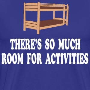 There's So Much Room For Activities -Step Brothers T-Shirts - Men's Premium T-Shirt