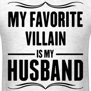 My Favorite Villain Is My Husband T-Shirts - Men's T-Shirt