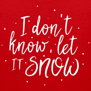 I dont know let it snow Sportswear - Men's Premium Tank