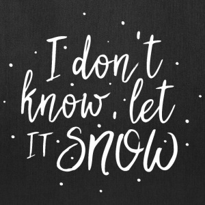 I dont know let it snow Bags & backpacks - Tote Bag