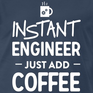 Instant engineer just add coffee T-Shirts - Men's Premium T-Shirt