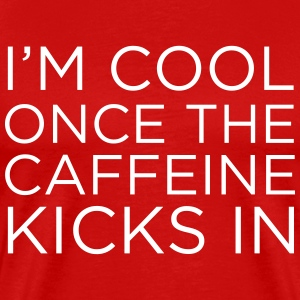 I'm cool once the caffeine kicks in T-Shirts - Men's Premium T-Shirt