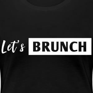Let's Brunch T-Shirts - Women's Premium T-Shirt