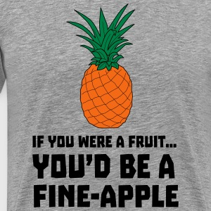 If you were a fruit you'd be a fine-apple T-Shirts - Men's Premium T-Shirt