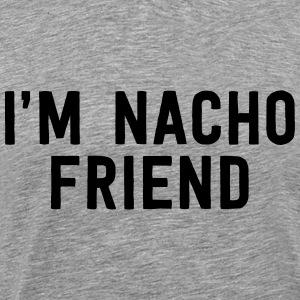 I'm nacho friend T-Shirts - Men's Premium T-Shirt
