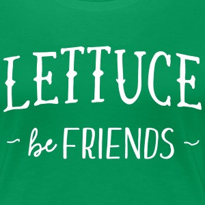 Lettuce be friends T-Shirts - Women's Premium T-Shirt
