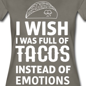 Wish I was full of tacos instead of emotions T-Shirts - Women's Premium T-Shirt