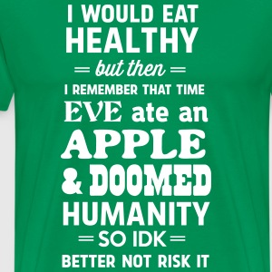 Eve ate an apple and doomed humanity T-Shirts - Men's Premium T-Shirt