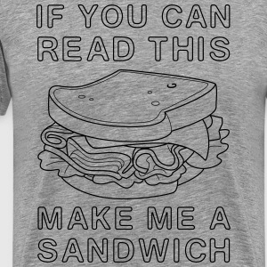 If you can read this make me a sandwich T-Shirts - Men's Premium T-Shirt