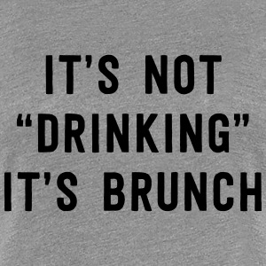 It's not drinking. It's brunch T-Shirts - Women's Premium T-Shirt