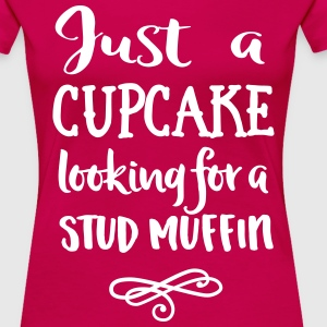 Just a cupcake looking for a stud muffin T-Shirts - Women's Premium T-Shirt