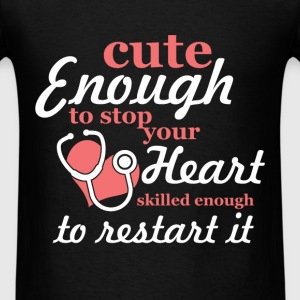 Nurse - Cute enough to stop your heart skilled eno - Men's T-Shirt