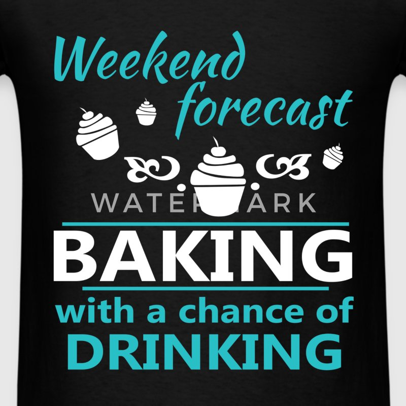 Baking - Weekend forecast baking with a chance of  - Men's T-Shirt