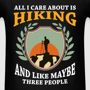 Hiking - All I care about is Hiking, and like mayb - Men's T-Shirt