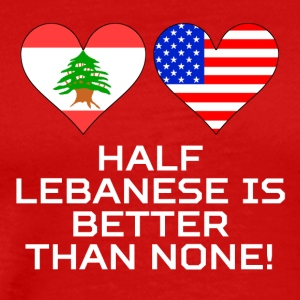 Half Lebanese Is Better Than None - Men's Premium T-Shirt