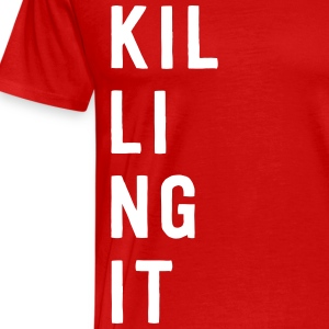 Killing it T-Shirts - Men's Premium T-Shirt