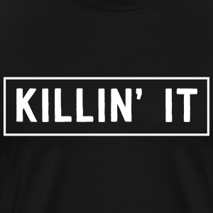 Killin' it T-Shirts - Men's Premium T-Shirt