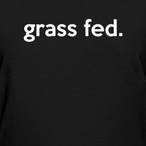 Grassfed - Women's T-Shirt