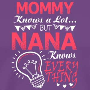 Mommy Knows A Lot But Nana Know Every Thing TShirt - Men's Premium T-Shirt