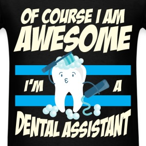 Dental Assistant - Of course I am awesome I'm a de - Men's T-Shirt