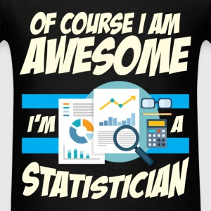 Statistician - Of course I am awesome I'm a statis - Men's T-Shirt
