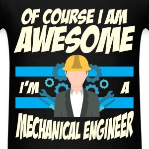 Mechanical Engineer - Of course I am awesome I'm a - Men's T-Shirt