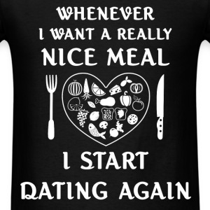 Dating - Whenever I want a really nice meal I star - Men's T-Shirt