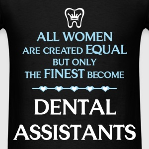 Dental Assistants - All women are created equal bu - Men's T-Shirt