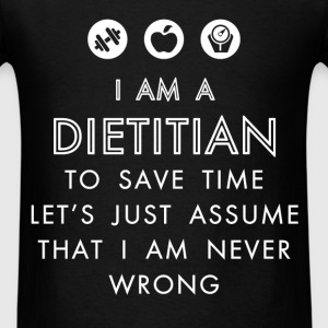 Dietitian - I am a dietitian. To save time let's j - Men's T-Shirt